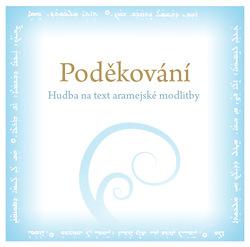 CD Poděkování - Hudba na text na text aramejské modlitby